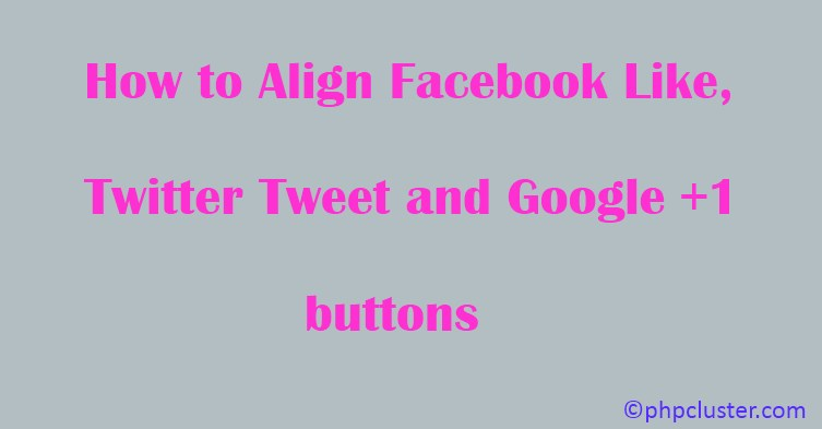How to Align Facebook Like, Twitter Tweet and Google +1 buttons