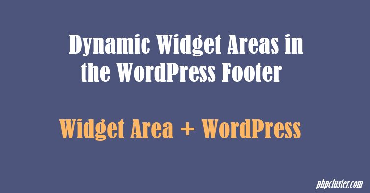 How To Add Dynamic Widget Areas in the WordPress Footer