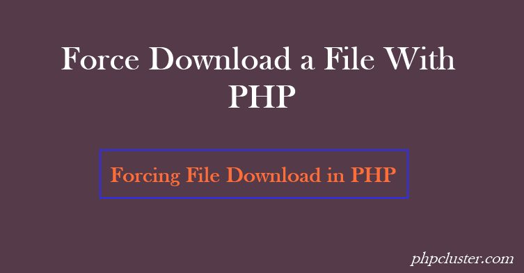 How to Force Download a File With PHP