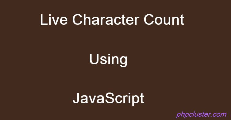 Live Character Count Using JavaScript