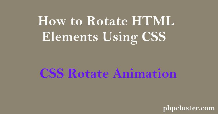 How to Rotate HTML Elements Using CSS