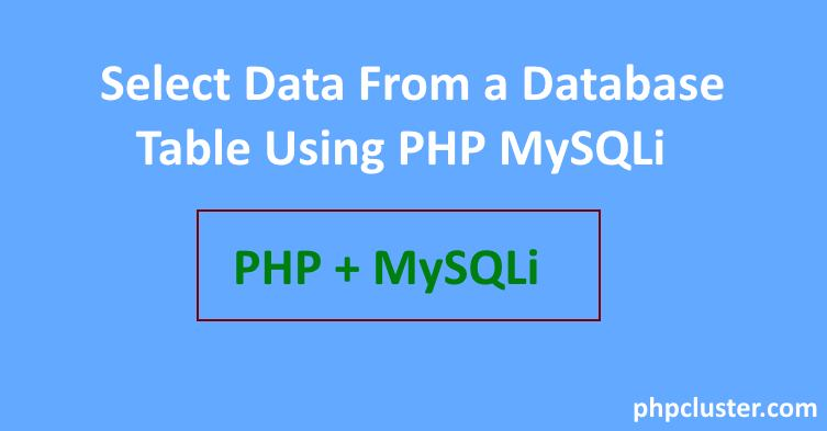 Select Data From a Database Table Using PHP MySQLi