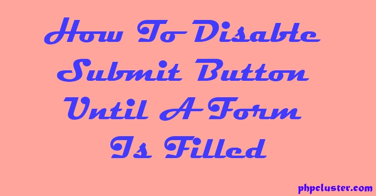 How To Disable Submit Button Until A Form Is Filled