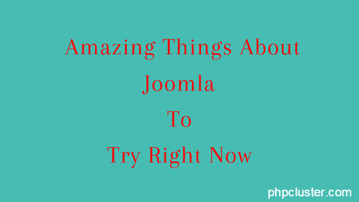 Amazing Things About Joomla To Try Right Now