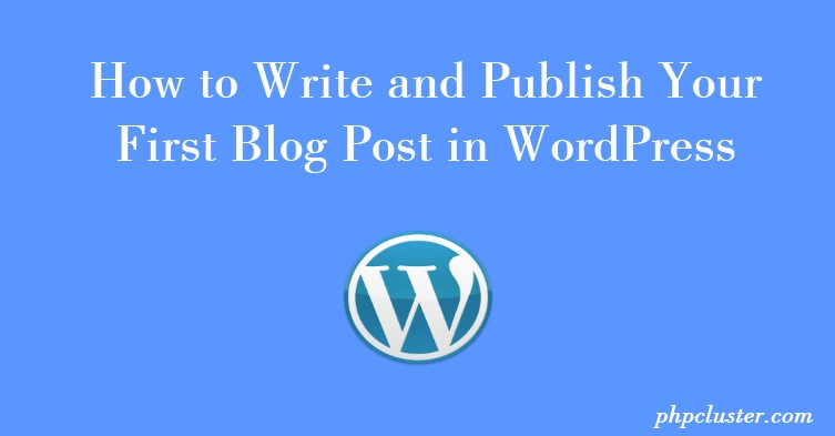 How to Write and Publish Your First Blog Post in Wordpress