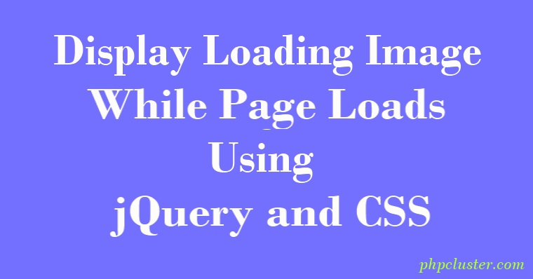 Display Loading Image while Page Loads Using jQuery and CSS