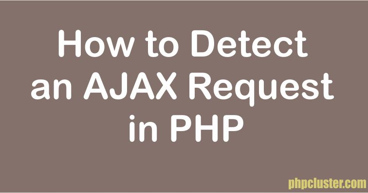 How to Detect an AJAX Request in PHP
