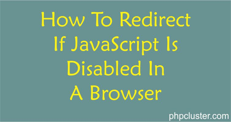 How To Redirect If JavaScript Is Disabled In A Browser