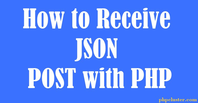 How to Receive JSON POST with PHP