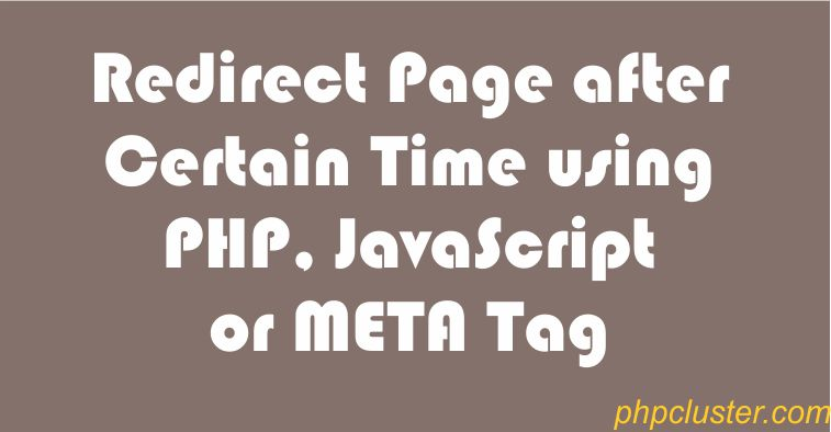 Redirect Page after Certain Time using PHP, JavaScript or META Tag