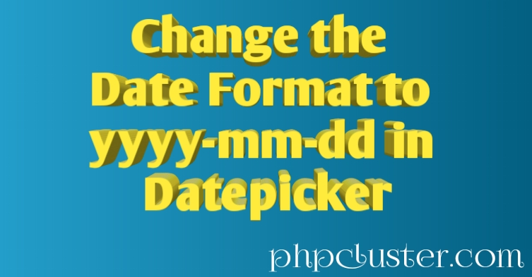 Change the Date Format to yyyy-mm-dd in Datepicker - PHPCluster